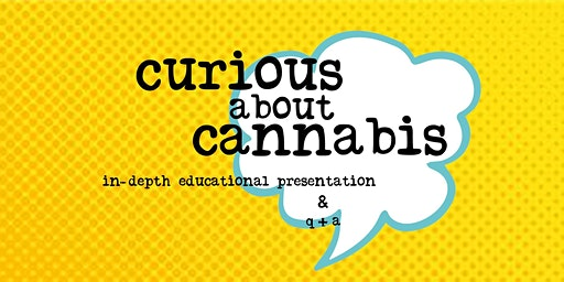 Curious about Cannabis: In-Depth Educational Presentation & Q+A