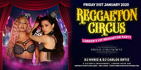 REGGAETON CIRCUS 'LONDON'S VIP REGGAETON PARTY' hosted at London's Super Club 'PROUD EMBANKMENT' - 31/1/2020 tickets