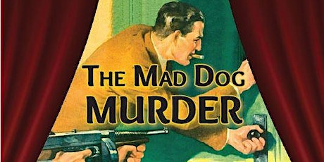 LIVE Old-Time Radio Performance - The Mad Dog Murder tickets