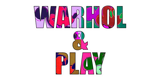 ARTIST SERIES: ANDY WARHOL AND PLAY