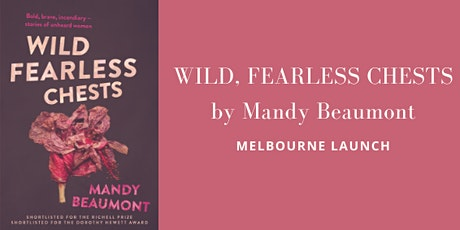 Wild, Fearless Chests - Melbourne Launch tickets