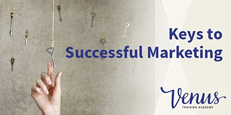 Venus Academy Wellington - Keys to Successful Marketing - 27th March 2020 tickets