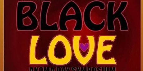 4th Annual Black Love: Akoma Day Symposium tickets