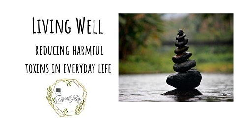 Living Well: Reducing harmful toxins in everyday life