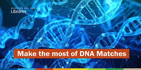 CANCELLED: Make the Most of DNA Matches - Caboolture Library tickets
