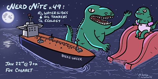 Nerd Nite v49: Waterslides, Ecology, and Oil Tankers