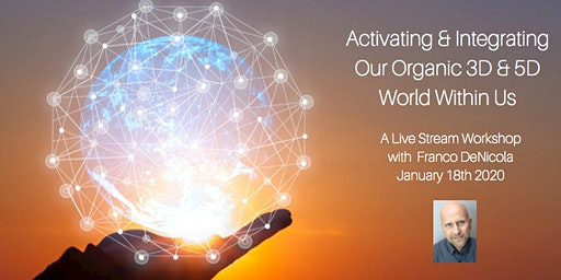 Activating & Integrating Our Organic 3D & 5D World Within Us