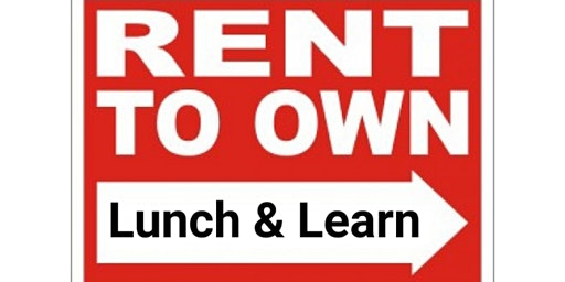 It's Your Time! Rent to Own Lunch & Learn Homeownership Event