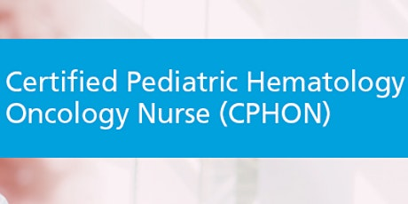Certified Pediatric Hematology Oncology Nurse Review Course tickets