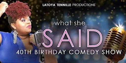 What She Said 40th Birthday Show