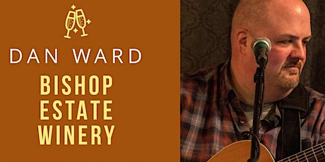 Live Music by Dan Ward at Bishop Estate Vineyard and Winery tickets