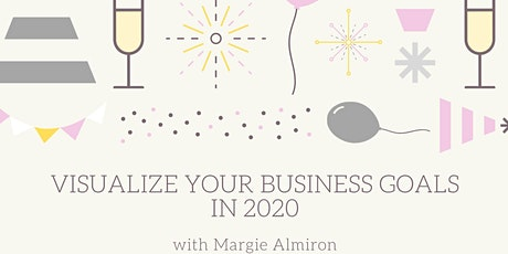 Visualize your Business Goals in 2020 with Margie Almiron tickets