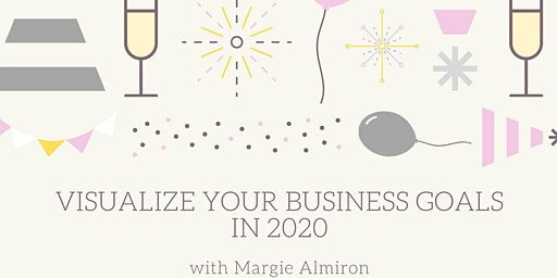 Visualize your Business Goals in 2020 with Margie Almiron