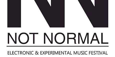 NOT NORMAL - Experimental and Electronic Music Festival tickets