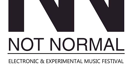 NOT NORMAL - Experimental and Electronic Music Festival