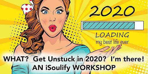 """Get Unstuck in 2020"" an iSoulify Workshop"