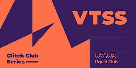 Glitch Club Series: VTSS tickets