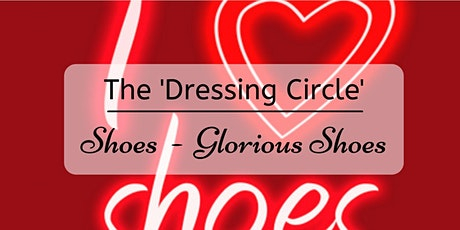 February Dressing Circle - Shoes, Glorious Shoes tickets
