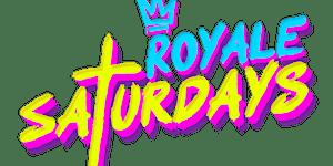 Royale Saturdays   5.16.20   10:00 PM   21+