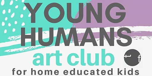 Young Humans Art Club for home educated kids