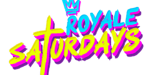 Royale Saturdays | 6.6.20 | 10:00 PM | 21+