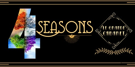 4 Season Spectacular by Le Grande Cabaret tickets