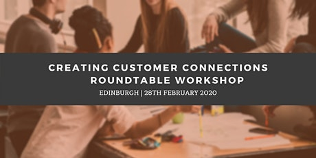 Creating Customer Connections Roundtable - Edinburgh (28th February) tickets