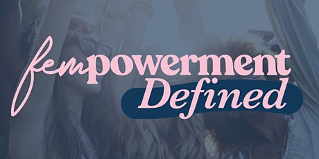 Fempowerment Defined - A Focus On Female Founders. tickets