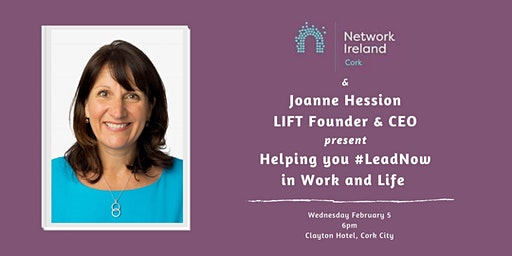 Network Cork & Joanne Hession LIFT help you Lead Now in Work and Life