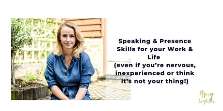 Speaking & Presence Skills for your Work & Life (even if you're nervous, inexperienced or think it's not your thing!) tickets