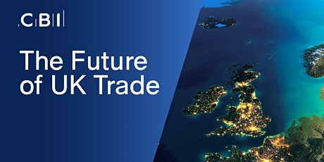 The Future of UK Trade with Ben Digby, CBI Director of International Trade & Investment tickets
