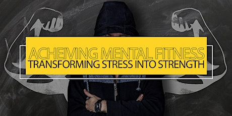 Achieving Mental Fitness: Transforming Stress into Strength tickets
