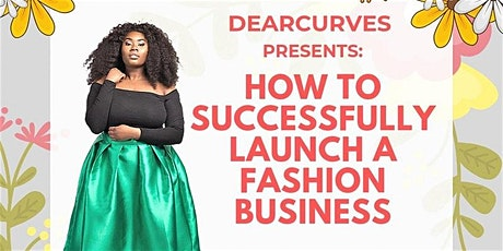 Fashionablyin x Dearcurves - How To Successfully Launch a Fashion Business. tickets