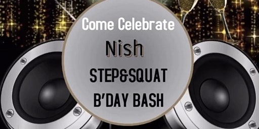 Nish STEP&SQUAT B'DAY BASH