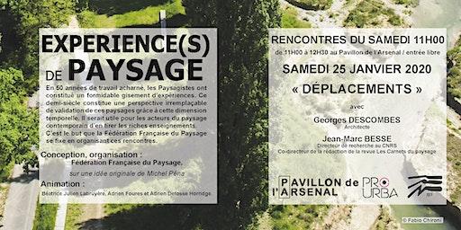 EXPERIENCE(S) DE PAYSAGE « DÉPLACEMENTS » avec Georges DESCOMBES et Jean-Marc BESSE - 25 JANVIER 2020 à 11h00