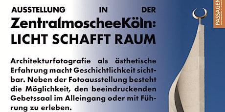 ZENTRALMOSCHEE KÖLN - LICHT SCHAFFT RAUM Tickets