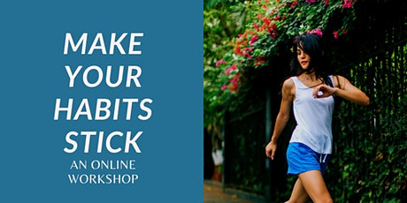 Make Your Habits Stick- Free online workshop tickets