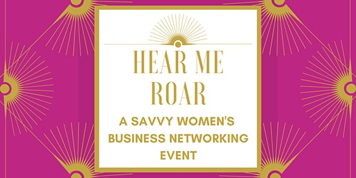 2020 - Hear Me Roar! - a networking event for savvy business women
