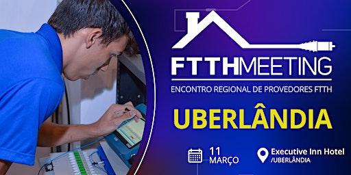 FTTH Meeting Uberlândia [Encontro de Provedores FTTH]