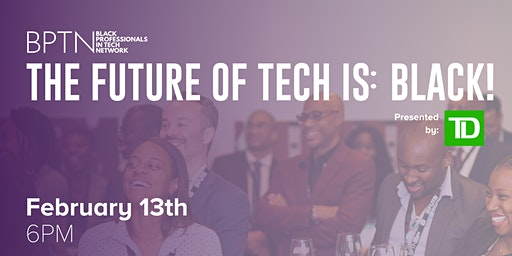 BPTN Presents - The Future of Tech is: Black!