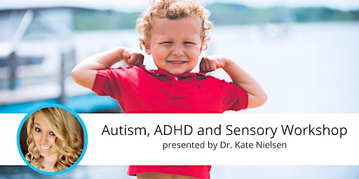 ADHD & Sensory Workshop for Parents with Dr. Kate Nielsen