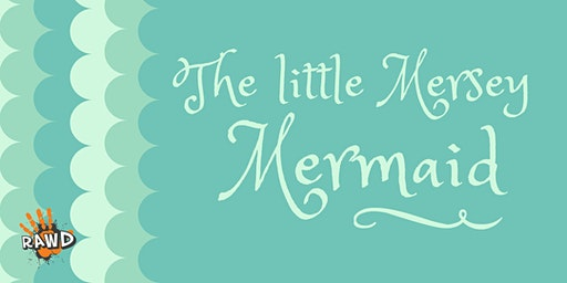 RAWD Wirral presents The Little Mersey Mermaid