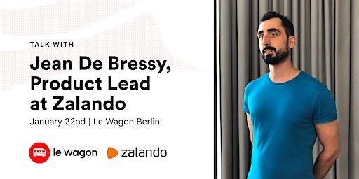 Le Wagon Talk with Jean de Bressy (Product Lead at Zalando)