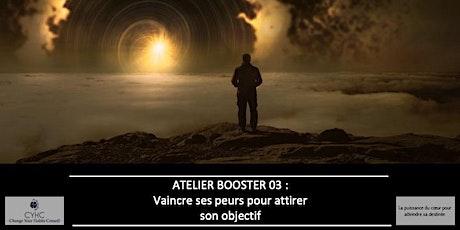 Atelier Booster : 03  Vaincre ses peurs pour atteindre son objectif billets