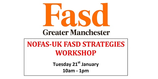 NOFAS-UK FASD STRATEGIES WORKSHOP