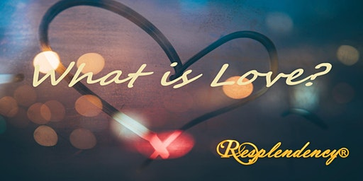 Resplendency's Valentine's Day Celebration: What is Love?