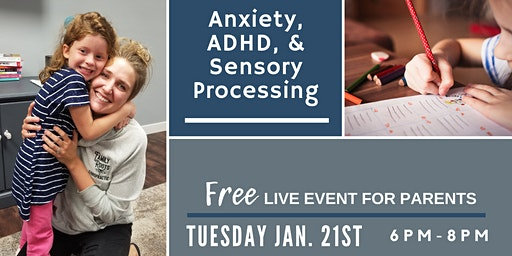 Anxiety, ADHD, and Sensory Processing LIVE Event