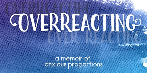 Meet author Lucie Dickenson! Overreacting: A Memoir of Anxious Proportions