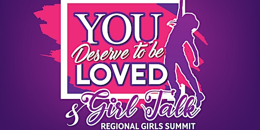2020 Regional You Deserve To Be Loved Girl Talk and Summit