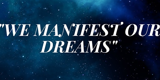 """We Manifest Our Dreams"""